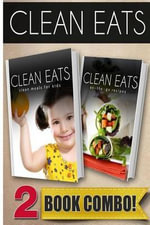 Clean Meals for Kids and On-The-Go Recipes : 2 Book Combo - Samantha Evans