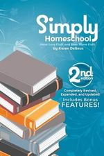 Simply Homeschool : Second Edition: Have Less Fluff and Bear More Fruit - Mrs Karen Debeus