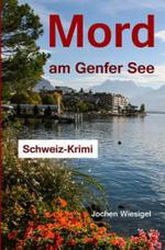 Mord Am Genfer See : Schweiz-Krimi - Jochen Wiesigel