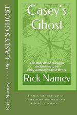 Casey's Ghost : The Story of the Man Who Decided Not to Be Casey Anthony's Ghost Writer - Rick Namey