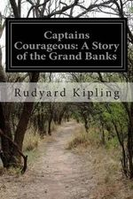Captains Courageous : A Story of the Grand Banks - Rudyard Kipling