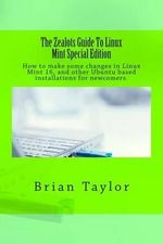 The Zealots Guide to Linux Mint Special Edition - Brian Taylor