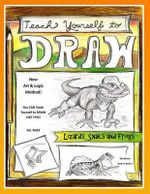 Teach Yourself to Draw - Lizards, Snails and Frogs : For Artists and Animals Lovers of All Ages - Sarah Janisse Brown