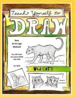Teach Yourself to Draw - Wild Cats : For Artists and Animal Lovers of All Ages - Sarah Janisse Brown