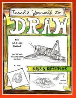 Teach Yourself to Draw - Bugs and Butterflies : For Artists and Animals Lovers of All Ages - Sarah Janisse Brown