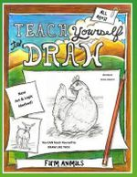 Teach Yourself to Draw - Farm Animals : For Artists and Animals Loves - Sarah Janisse Brown