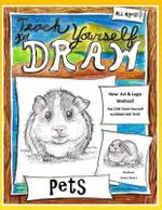 Teach Yourself to Draw - Pets : For Artists and Animals Lovers of All Ages - Sarah Janisse Brown