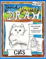 Teach Yourself to Draw - Cats : For Artists and Animal Lovers - Sarah Janisse Brown
