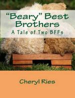 Beary Best Brothers : A Tale of Two Bffs - Cheryl L Ries