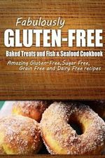 Fabulously Gluten-Free - Baked Treats and Fish & Seafood Cookbook : Yummy Gluten-Free Ideas for Celiac Disease and Gluten Sensitivity - Fabulously Gluten-Free