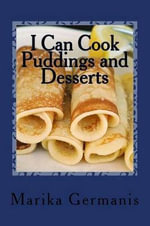 I Can Cook : Puddings and Desserts - Marika Germanis