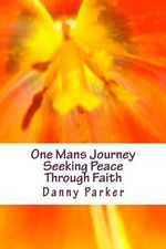 One Mans Journey Seeking Peace Through Faith - Danny Parker