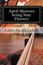 April Showers Bring May Flowers : Diary of a Ten-Year-Old School Girl - Lathish R Shankar