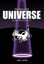 The Gray Zone Universe! : The Complete Collection of Alien Comics from the Gray Zone Series! - Roger L Phillips