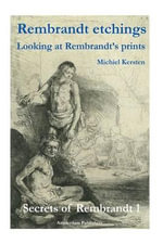 Rembrandt Etchings : Looking at Rembrandt's Prints - Michiel Kersten