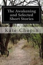 The Awakening and Selected Short Stories - Kate Chopin