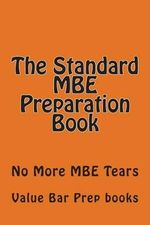 The Standard MBE Preparation Book : No More MBE Tears - Value Bar Prep Books