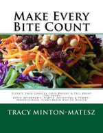 Make Every Bite Count! : Elevate Your Choices, Lose Weight & Feel Great the Sassy Super Affordable, Simple, Satisfying & Yummy Produce-Rich, Plant-Based Way to Health - Mrs Tracy a Minton-Matesz