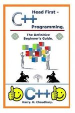 Head First C++ Programming : The Definitive Beginner's Guide. - Harry H Chaudhary