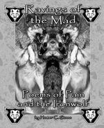 Ravings of the Mad : Poems of Pain and the Ironwolf - Homer C Stone