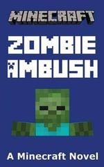 Minecraft : Zombie Ambush - A Minecraft Novel - Best Minecraft Novels