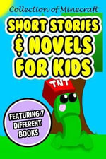 Collection of Minecraft Short Stories & Novels for Kids : Featuring 7 Different Books - Minecraft Handbooks