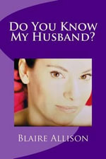 Do You Know My Husband : The Unexpected Journey of How the Love Guru Found the One - Blaire Allison