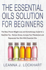 Essential Oils Solution for Beginners - Leanna Lockhart
