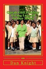 Oprah Gail Winfrey Living Legend in Our Midst : She's Our Eath Angel Come to Bless Us - Poet Dan Edward Knight Sr