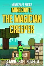 Minecraft : The Magician Creeper - A Minecraft Novella - Minecraft Books