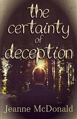 The Certainty of Deception - Jeanne McDonald