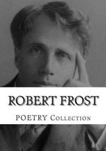 Robert Frost, Poetry Collection - Robert Frost
