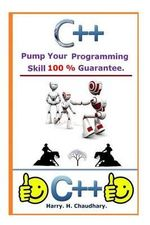 C++ : Pump Your Programming Skill 100 % Guarantee. - Harry H Chaudhary