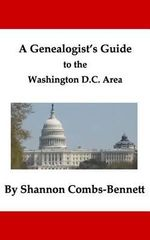 A Genealogist's Guide to the Washington DC Area - Shannon Combs-Bennett