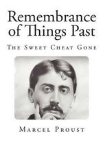 Remembrance of Things Past : The Sweet Cheat Gone - Marcel Proust