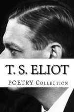 T. S. Eliot, Poetry Collection - T S Eliot