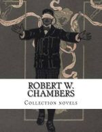 Robert W. Chambers, Collection Novels - Robert W Chambers