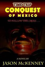 Conquest of Mexico : To Follow the Cross - Jason McKenney