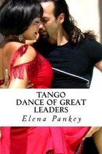 Tango. : Dance of Great Leaders - Elena Pankey