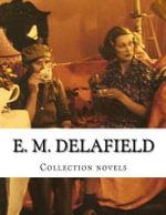 E. M. Delafield, Collection Novels - E M Delafield
