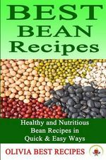 Best Bean Recipes : Healthy and Delicious Bean Recipes in Quick & Easy Ways - Olivia Best Recipes