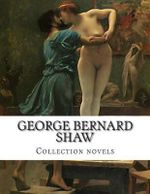 George Bernard Shaw, Collection Novels - George Bernard Shaw