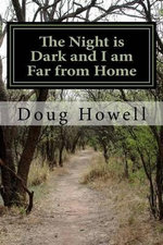 The Night Is Dark and I Am Far from Home : A Vietnam Veteran's Trip Forward Into the Past - MR Doug Howell