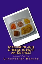 Macaroni and Cheese Is Not an Entree! : Second Edition - MR Christopher E Howard