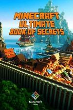 Minecraft : Ultimate Book of Secrets: Unbelievable Minecraft Secrets You Coudn't Imagine Before! - Minecraft Library