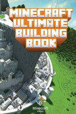 Minecraft : Ultimate Building Book: Amazing Building Ideas and Guides You Couldn't Imagine Before - Minecraft Library