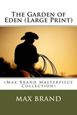 The Garden of Eden : (Max Brand Masterpiece Collection) - Max Brand