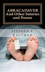 Abracadaver : And Other Satories and Poems - Stephen F Kaufman