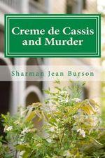Creme de Cassis and Murder : A Mint Julep Mystery - Sharman Jean Burson
