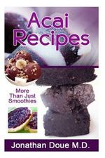 Acai Recipes - More Than Just Smoothies! - Jonathan Doue M D